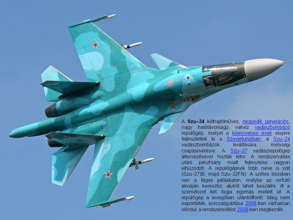 A Szu–34 kéthajtóműves, negyedik generációs, nagy hatótávolságú, nehéz vadászbombázó repülőgép, melyet a kilencvenes évek elejére fejlesztettek ki a Szovjetunióban, a Szu–24 vadászbombázók leváltására, mélységi csapásmérésre.