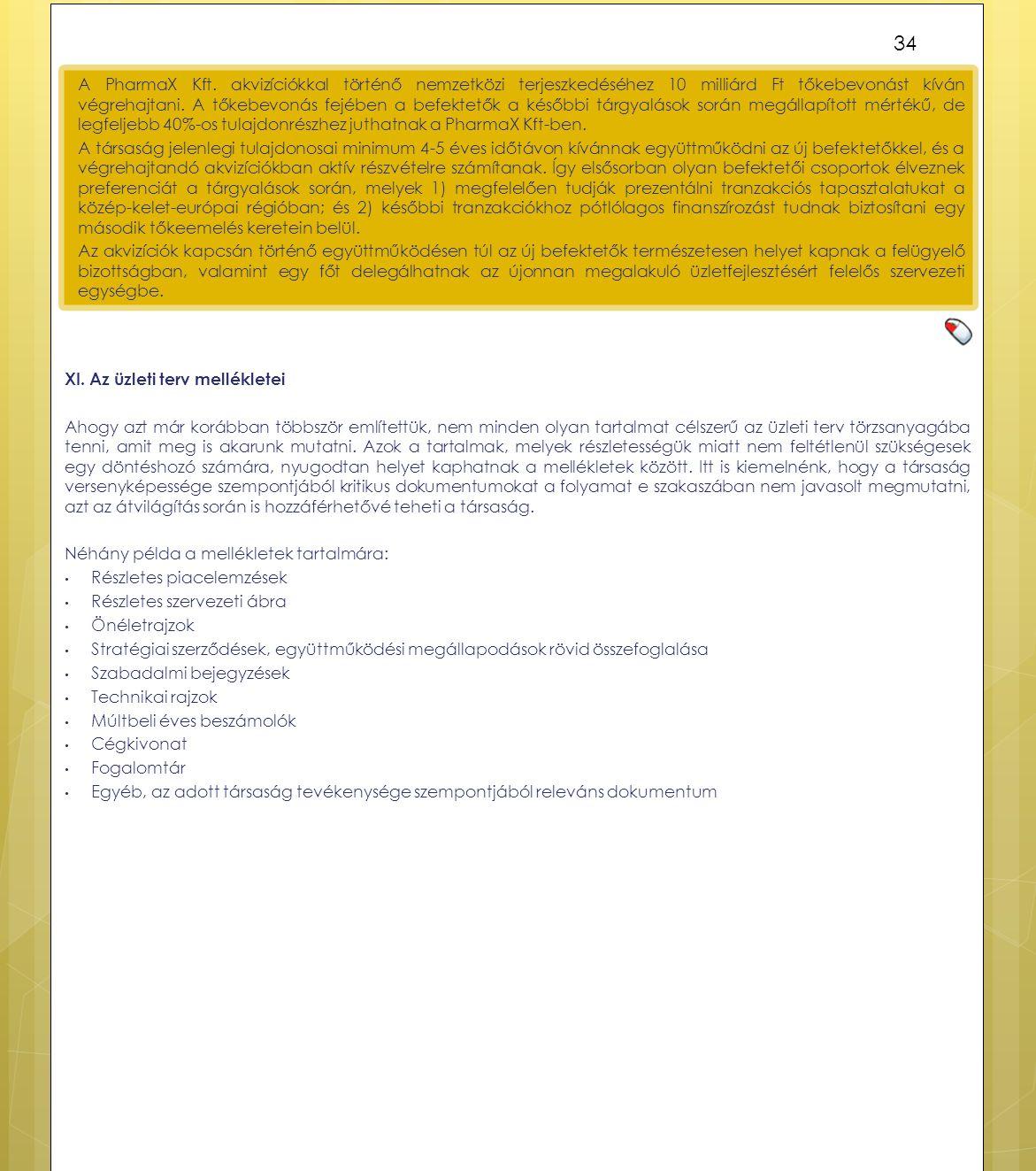 A PharmaX Kft. akvizíciókkal történő nemzetközi terjeszkedéséhez 10 milliárd Ft tőkebevonást kíván végrehajtani. A tőkebevonás fejében a befektetők a későbbi tárgyalások során megállapított mértékű, de legfeljebb 40%-os tulajdonrészhez juthatnak a PharmaX Kft-ben.