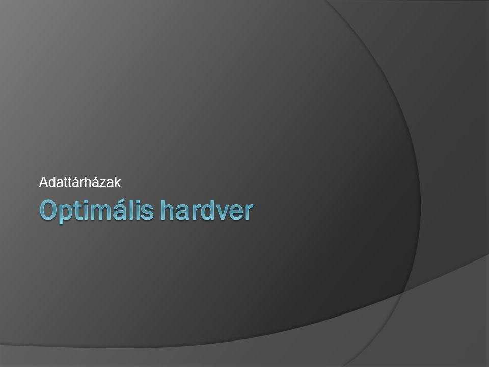 Adattárházak Optimális hardver