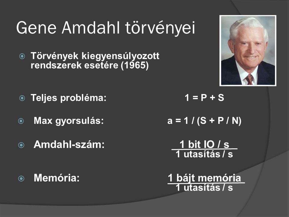 Gene Amdahl törvényei Amdahl-szám: 1 bit IO / s 1 utasítás / s