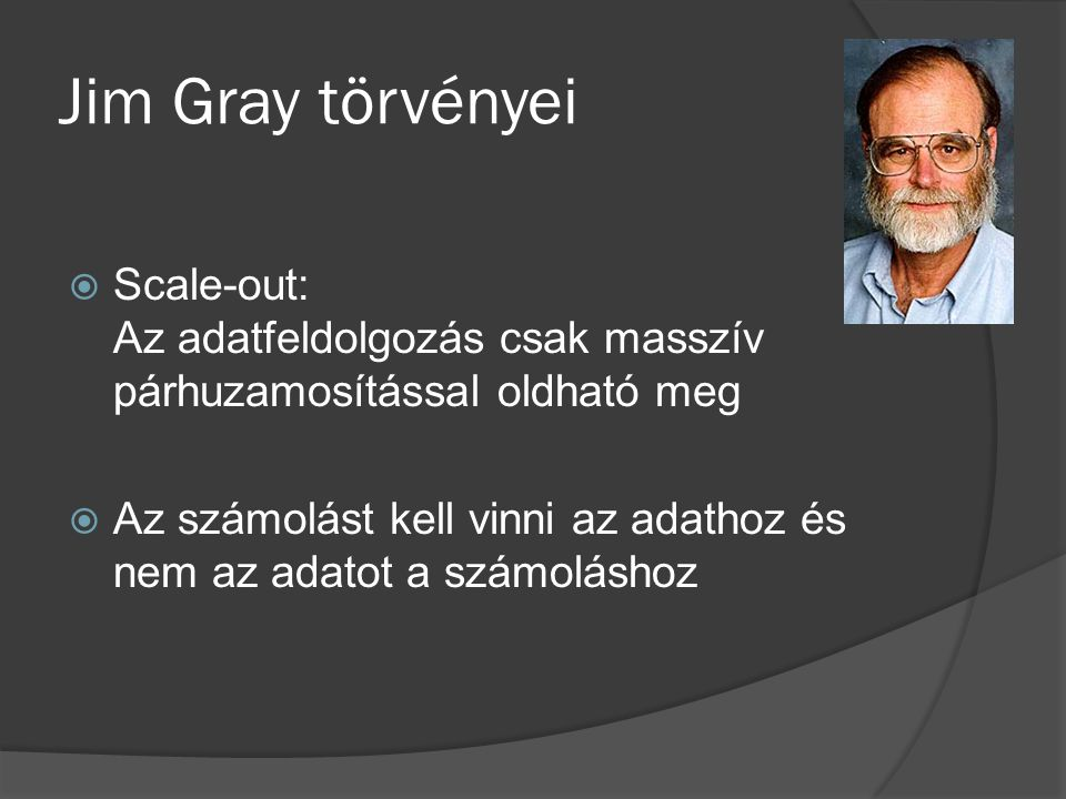 Jim Gray törvényei Scale-out: Az adatfeldolgozás csak masszív párhuzamosítással oldható meg.