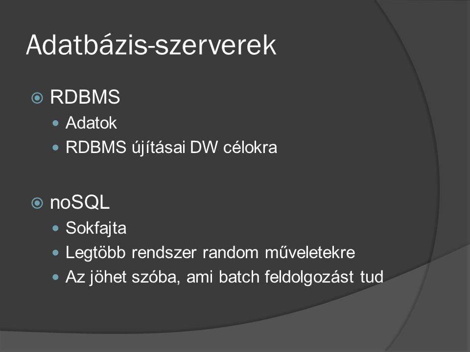 Adatbázis-szerverek RDBMS noSQL Adatok RDBMS újításai DW célokra