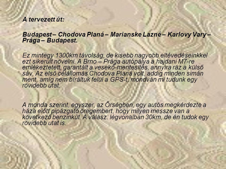 A tervezett út: Budapest – Chodova Planá – Marianske Lazné – Karlovy Vary – Prága – Budapest.