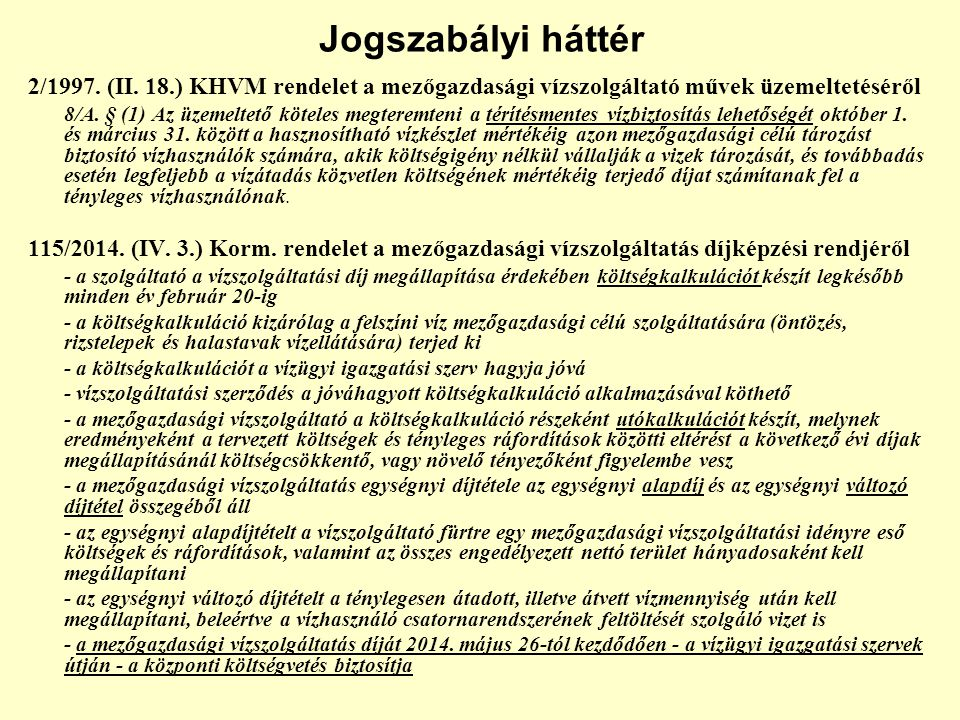 Jogszabályi háttér 2/1997. (II. 18.) KHVM rendelet a mezőgazdasági vízszolgáltató művek üzemeltetéséről.