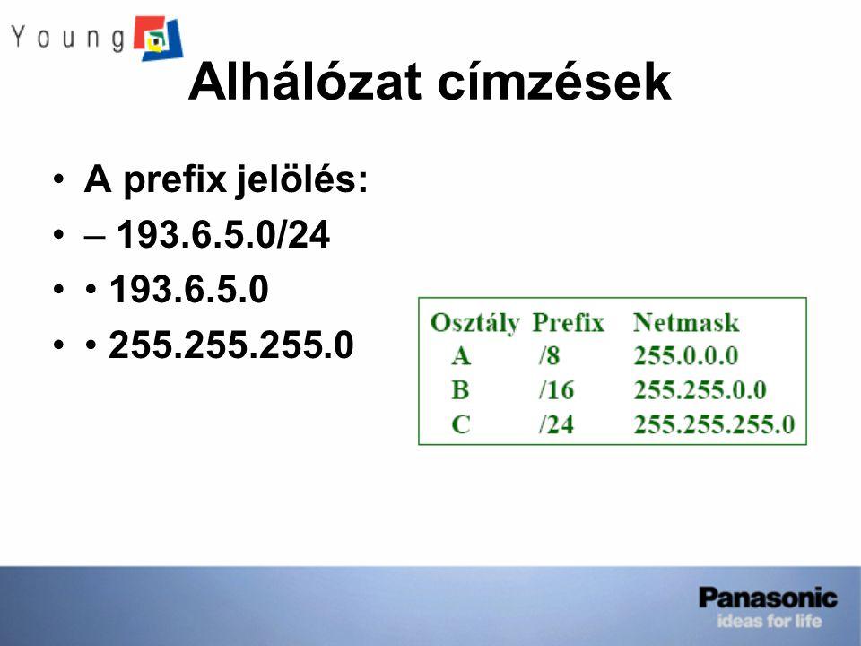 Alhálózat címzések A prefix jelölés: – 193.6.5.0/24 • 193.6.5.0