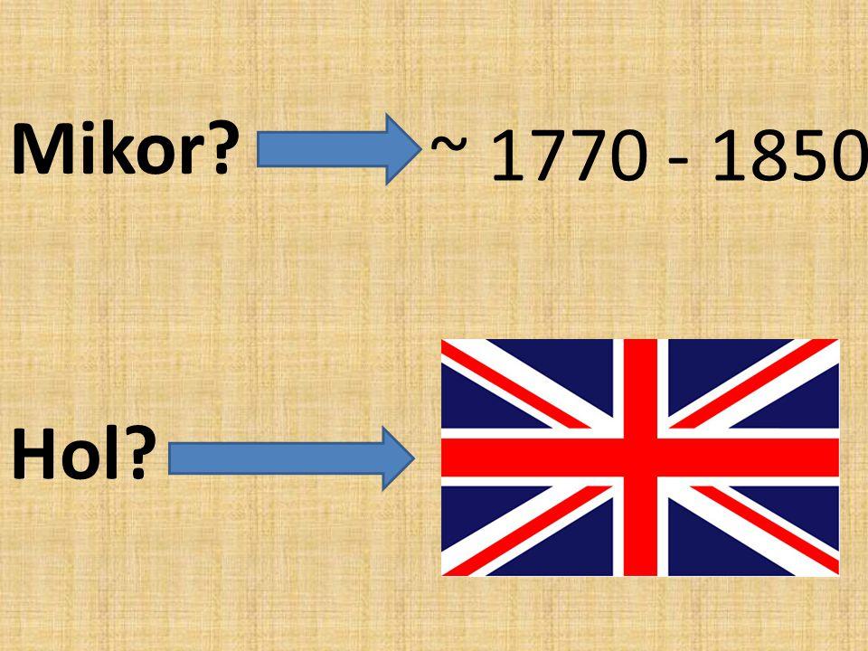 Mikor ~ 1770 - 1850 Hol
