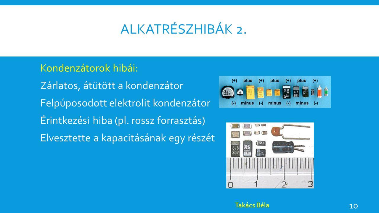 Alkatrészhibák 2. Kondenzátorok hibái: Zárlatos, átütött a kondenzátor