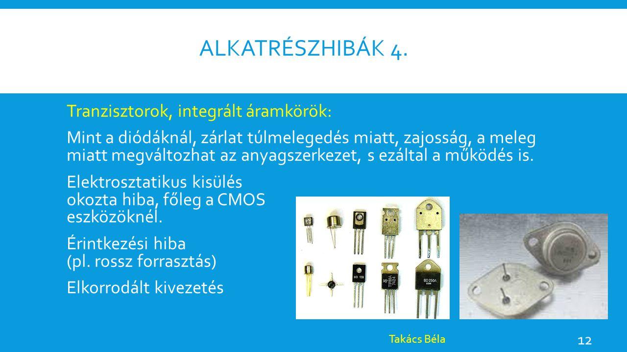 Alkatrészhibák 4. Tranzisztorok, integrált áramkörök: