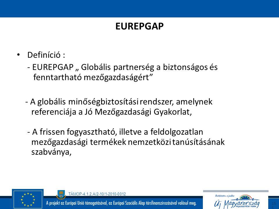 """EUREPGAP Definíció : - EUREPGAP """" Globális partnerség a biztonságos és fenntartható mezőgazdaságért"""