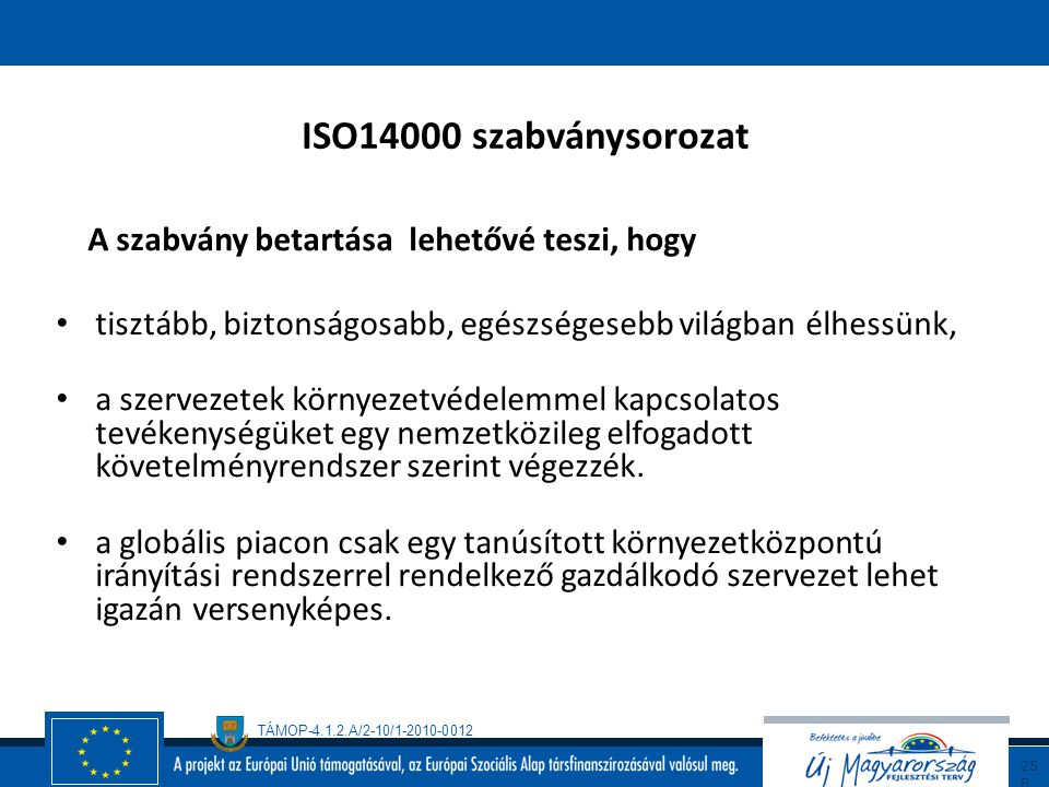 ISO14000 szabványsorozat A szabvány betartása lehetővé teszi, hogy
