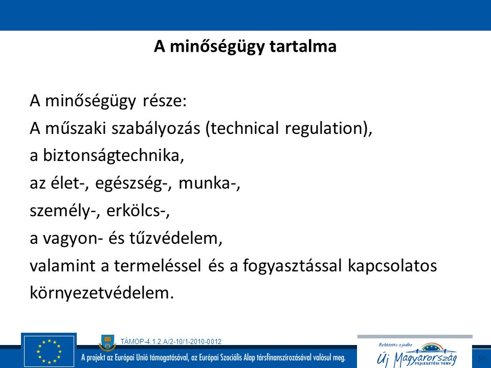 A minőségügy tartalma A minőségügy része: A műszaki szabályozás (technical regulation), a biztonságtechnika,