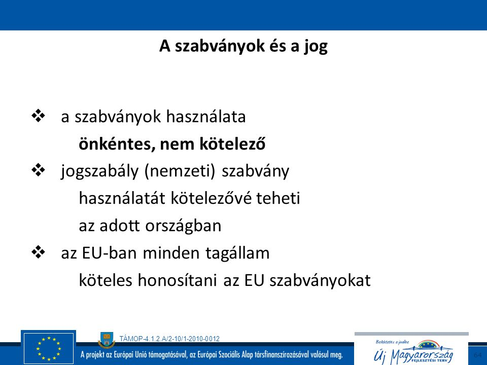 A szabványok és a jog a szabványok használata. önkéntes, nem kötelező. jogszabály (nemzeti) szabvány.