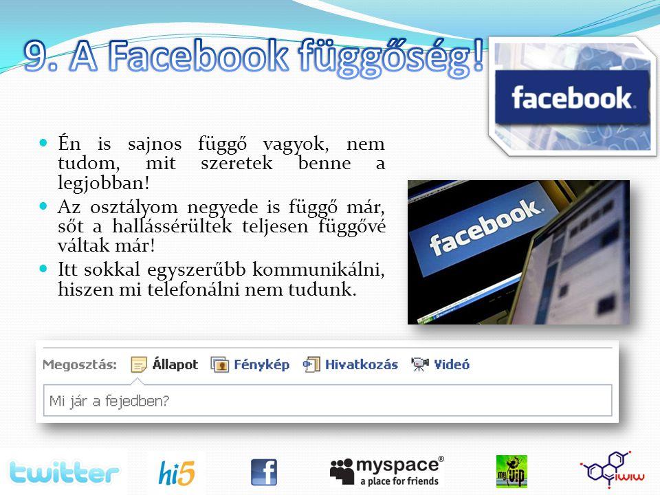 9. A Facebook függőség! Én is sajnos függő vagyok, nem tudom, mit szeretek benne a legjobban!