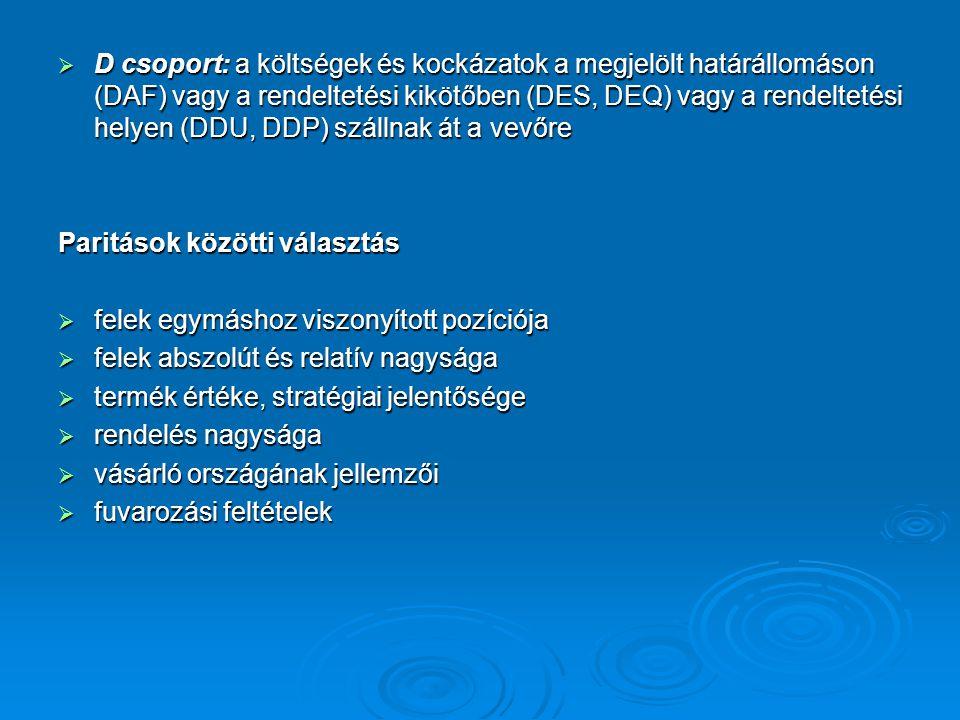 D csoport: a költségek és kockázatok a megjelölt határállomáson (DAF) vagy a rendeltetési kikötőben (DES, DEQ) vagy a rendeltetési helyen (DDU, DDP) szállnak át a vevőre