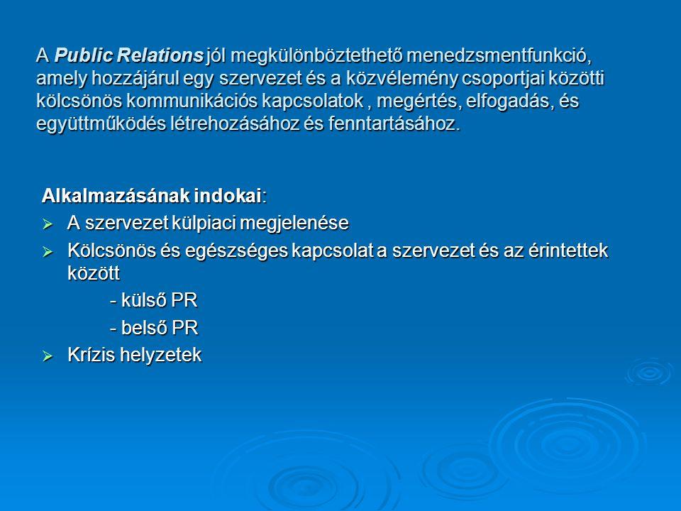A Public Relations jól megkülönböztethető menedzsmentfunkció, amely hozzájárul egy szervezet és a közvélemény csoportjai közötti kölcsönös kommunikációs kapcsolatok , megértés, elfogadás, és együttműködés létrehozásához és fenntartásához.