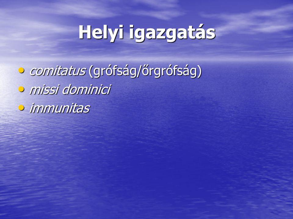 Helyi igazgatás comitatus (grófság/őrgrófság) missi dominici immunitas