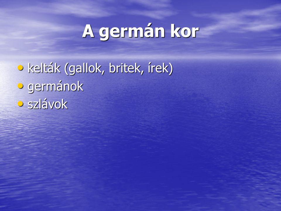 A germán kor kelták (gallok, britek, írek) germánok szlávok