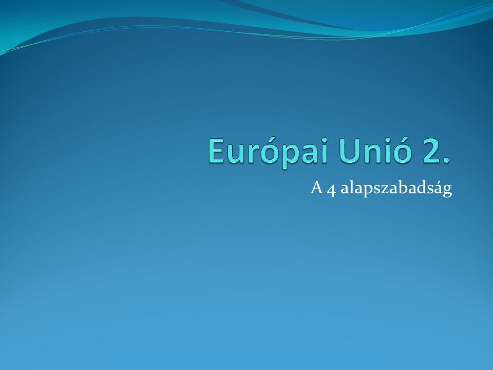 Európai Unió 2. A 4 alapszabadság