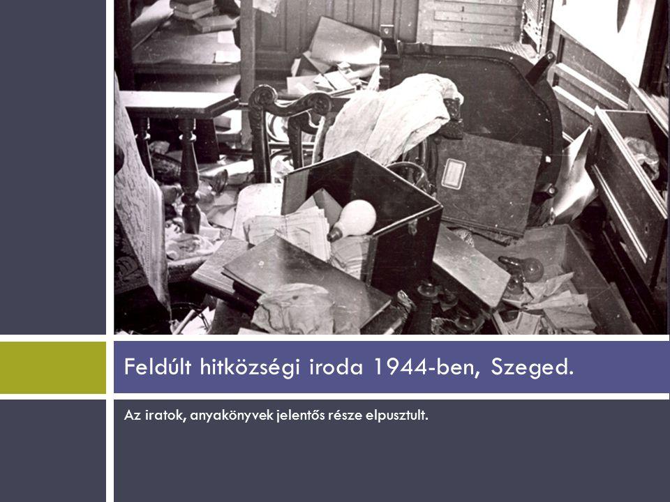 Feldúlt hitközségi iroda 1944-ben, Szeged.