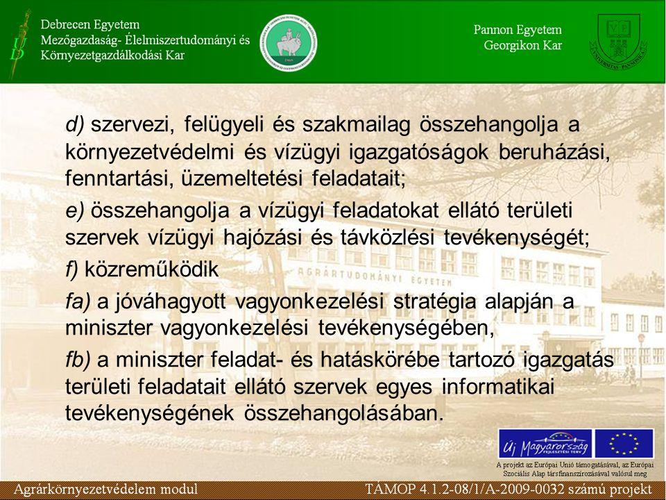 d) szervezi, felügyeli és szakmailag összehangolja a környezetvédelmi és vízügyi igazgatóságok beruházási, fenntartási, üzemeltetési feladatait;