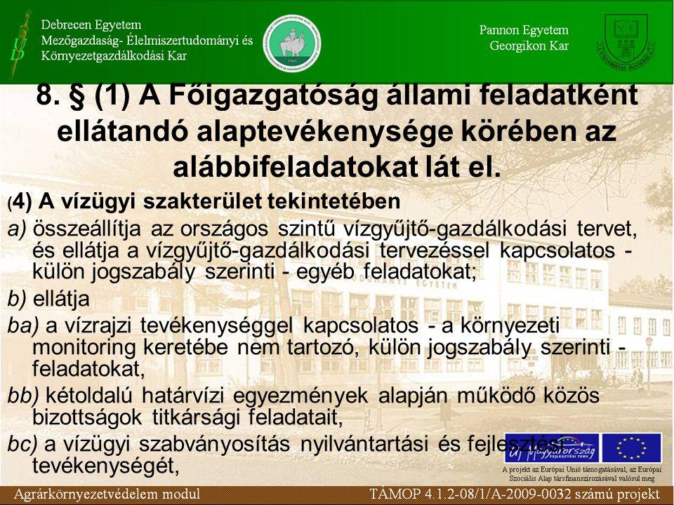 8. § (1) A Főigazgatóság állami feladatként ellátandó alaptevékenysége körében az alábbifeladatokat lát el.
