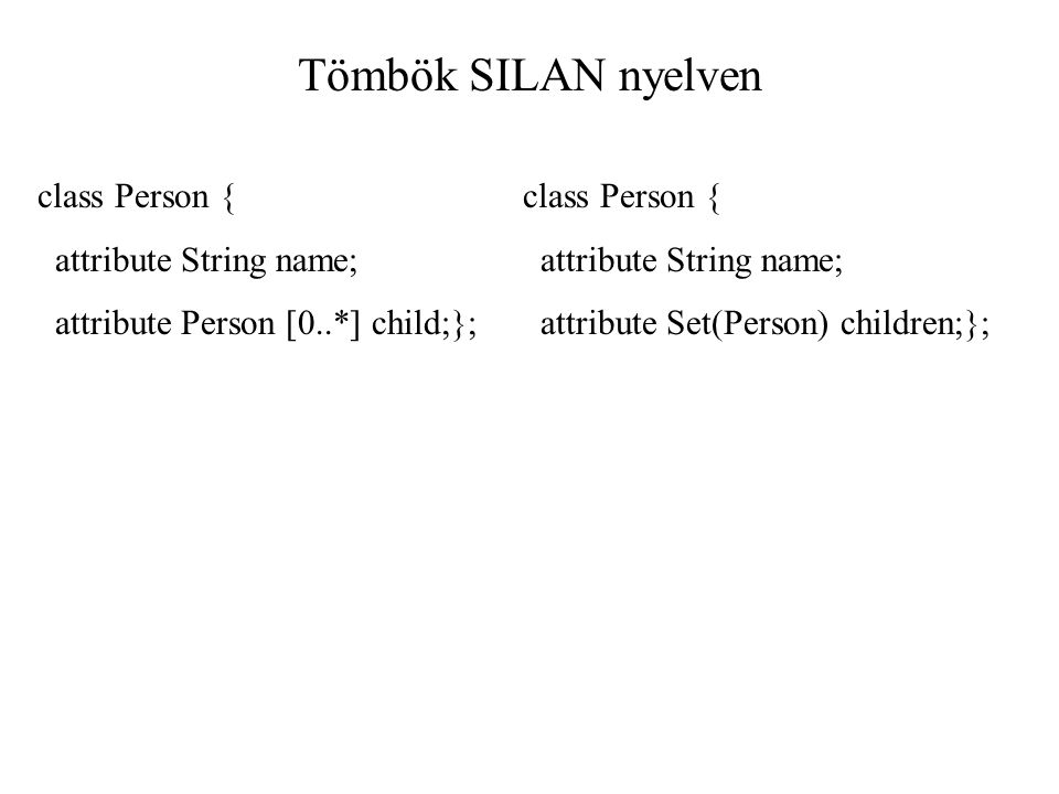 Tömbök SILAN nyelven class Person { attribute String name;