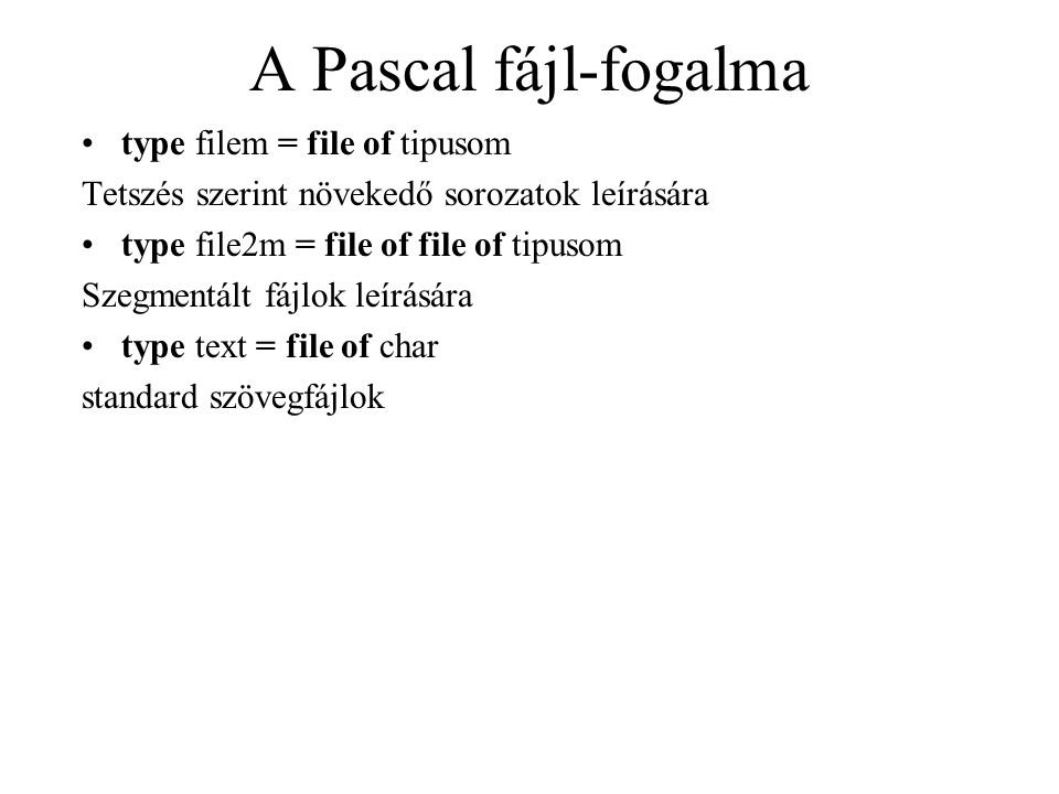 A Pascal fájl-fogalma type filem = file of tipusom