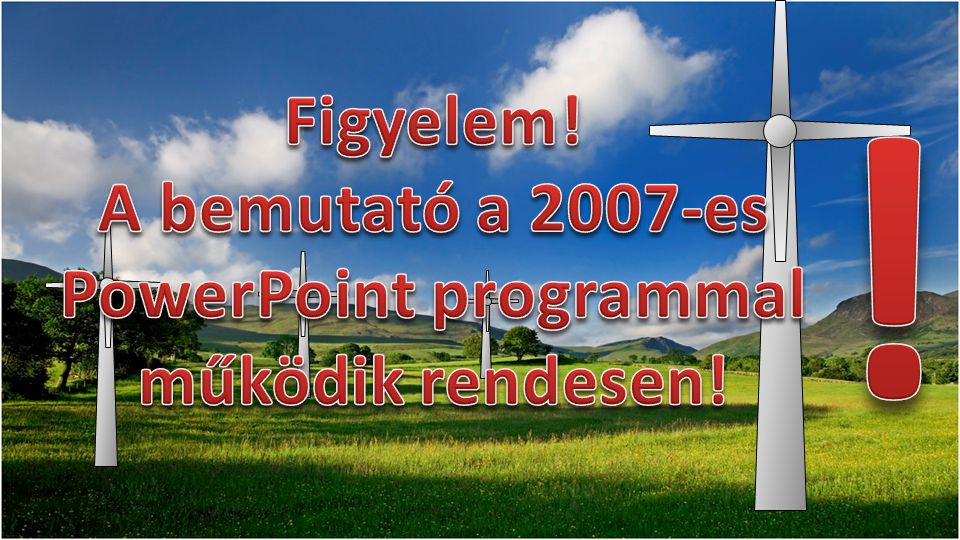 A bemutató a 2007-es PowerPoint programmal működik rendesen!