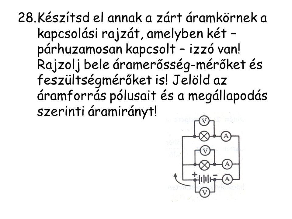 Készítsd el annak a zárt áramkörnek a kapcsolási rajzát, amelyben két – párhuzamosan kapcsolt – izzó van.