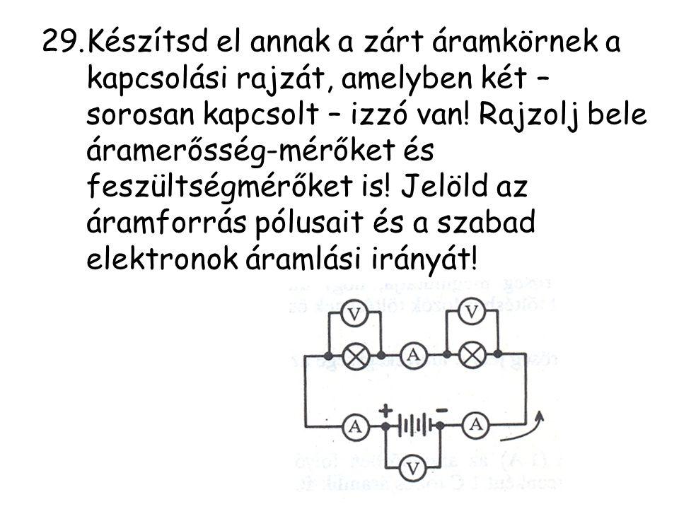 Készítsd el annak a zárt áramkörnek a kapcsolási rajzát, amelyben két – sorosan kapcsolt – izzó van.