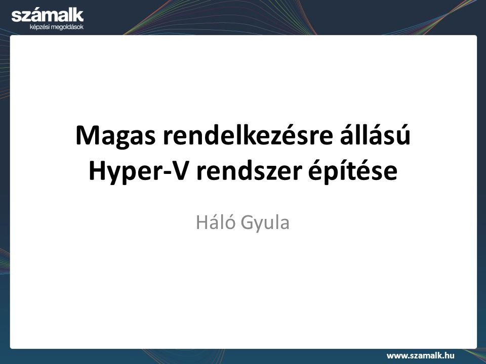 Magas rendelkezésre állású Hyper-V rendszer építése
