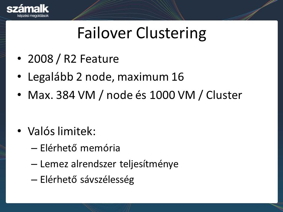 Failover Clustering 2008 / R2 Feature Legalább 2 node, maximum 16