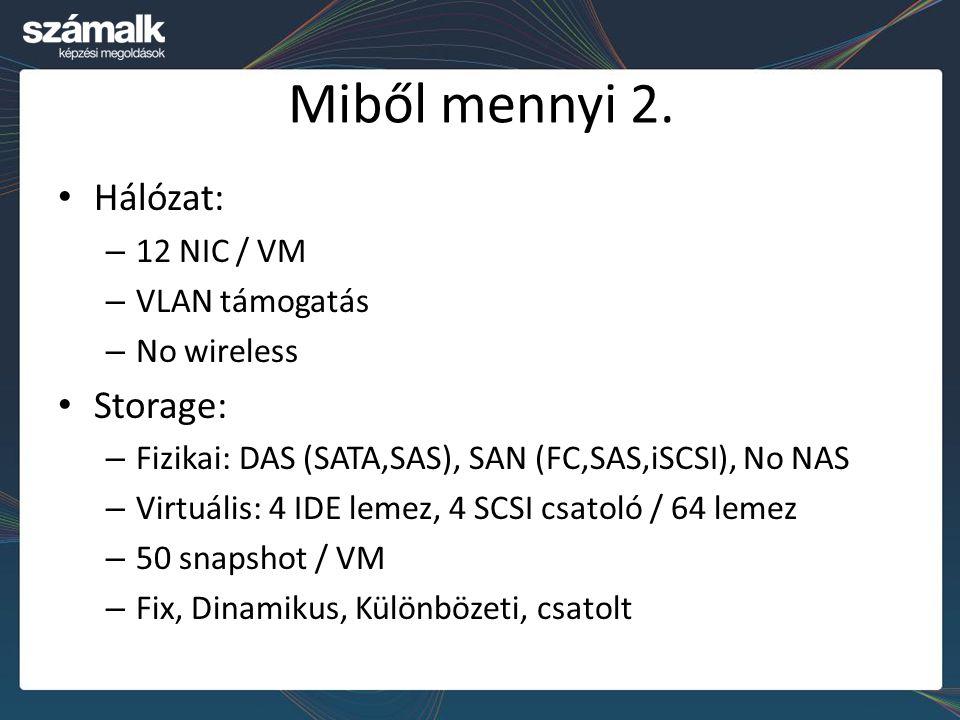 Miből mennyi 2. Hálózat: Storage: 12 NIC / VM VLAN támogatás