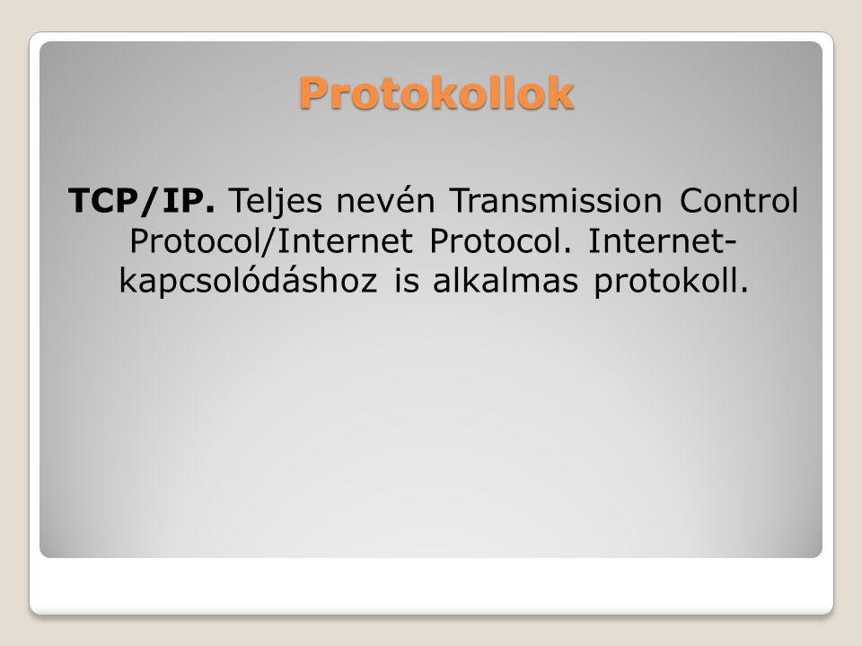 Protokollok TCP/IP. Teljes nevén Transmission Control Protocol/Internet Protocol.