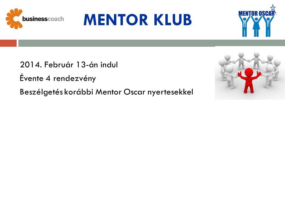 MENTOR KLUB 2014. Február 13-án indul Évente 4 rendezvény Beszélgetés korábbi Mentor Oscar nyertesekkel