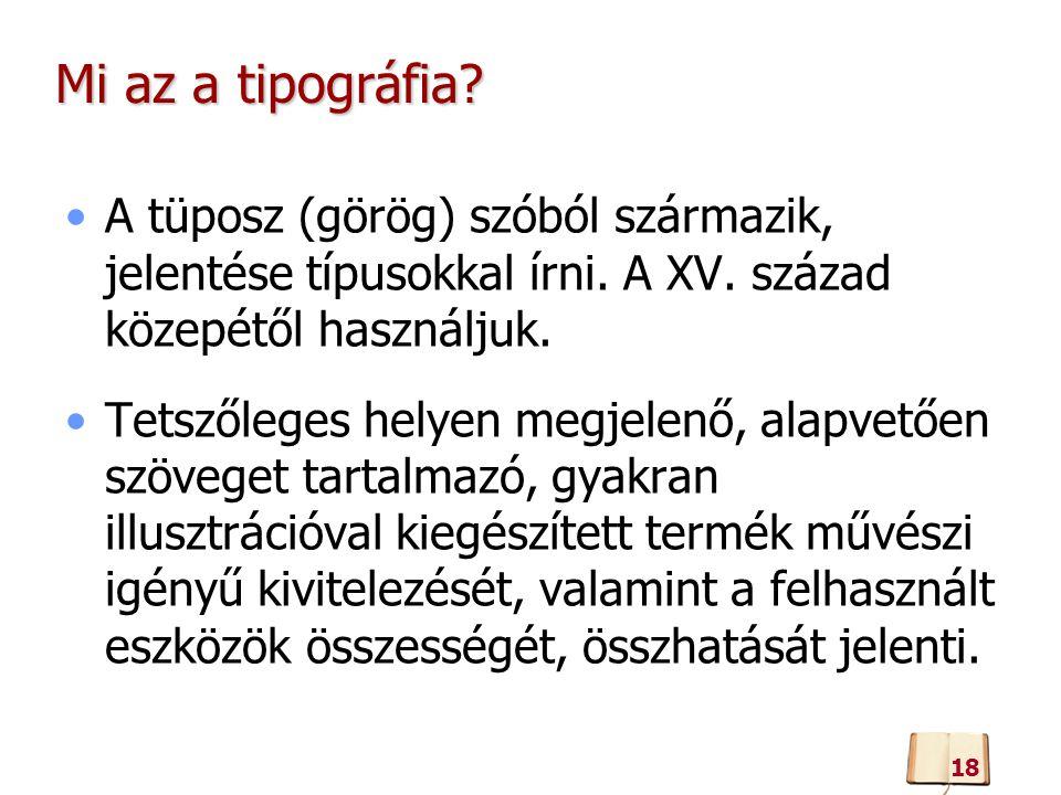 Mi az a tipográfia A tüposz (görög) szóból származik, jelentése típusokkal írni. A XV. század közepétől használjuk.