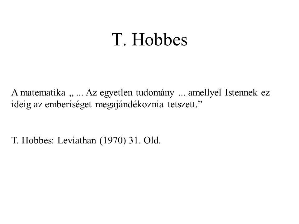 """T. Hobbes A matematika """" ... Az egyetlen tudomány ... amellyel Istennek ez ideig az emberiséget megajándékoznia tetszett."""