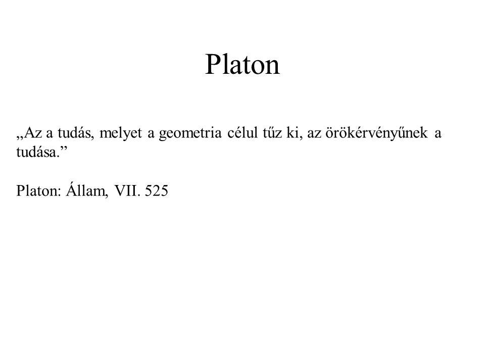 """Platon """"Az a tudás, melyet a geometria célul tűz ki, az örökérvényűnek a tudása. Platon: Állam, VII."""