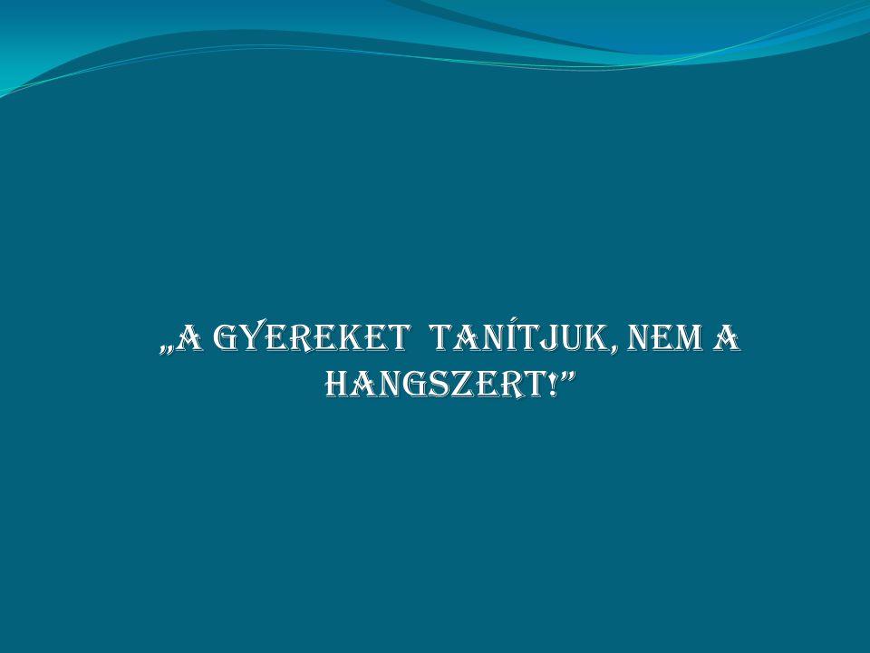 """""""a GYEREKET TANÍTJUK, NEM A HANGSZERT!"""