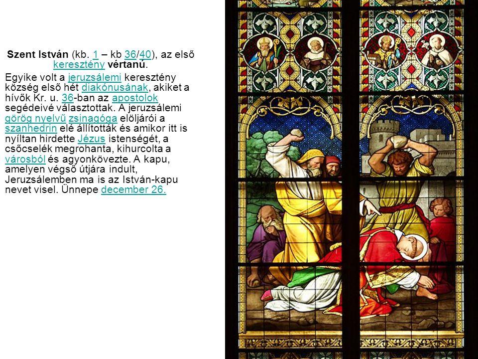 Szent István (kb. 1 – kb 36/40), az első keresztény vértanú.
