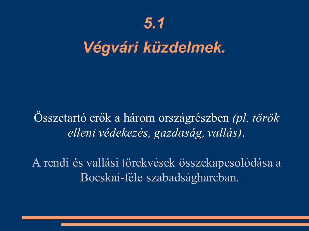 5.1 Végvári küzdelmek. Összetartó erők a három országrészben (pl. török elleni védekezés, gazdaság, vallás).