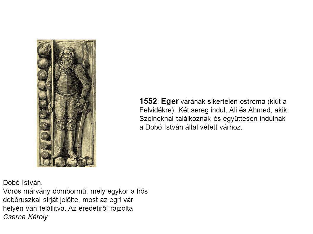 1552: Eger várának sikertelen ostroma (kiút a Felvidékre)