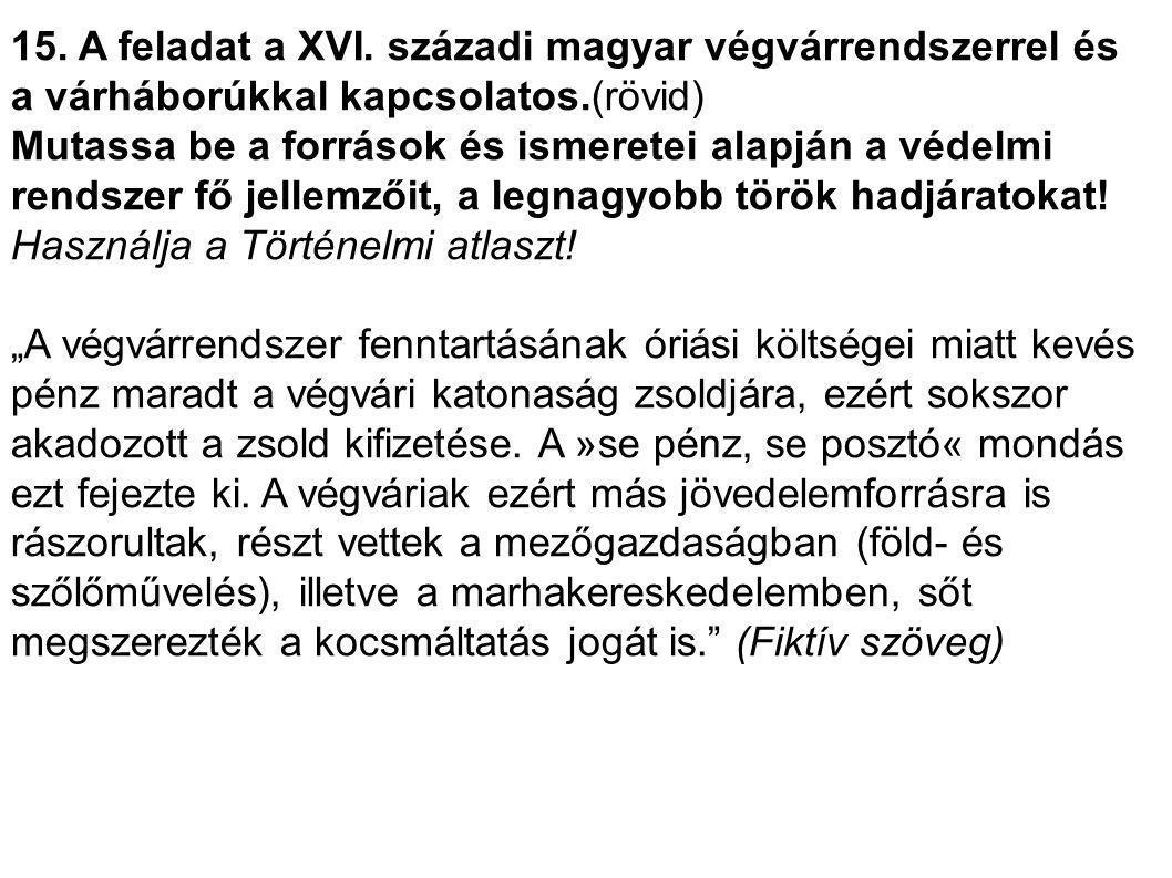 15. A feladat a XVI. századi magyar végvárrendszerrel és a várháborúkkal kapcsolatos.(rövid)