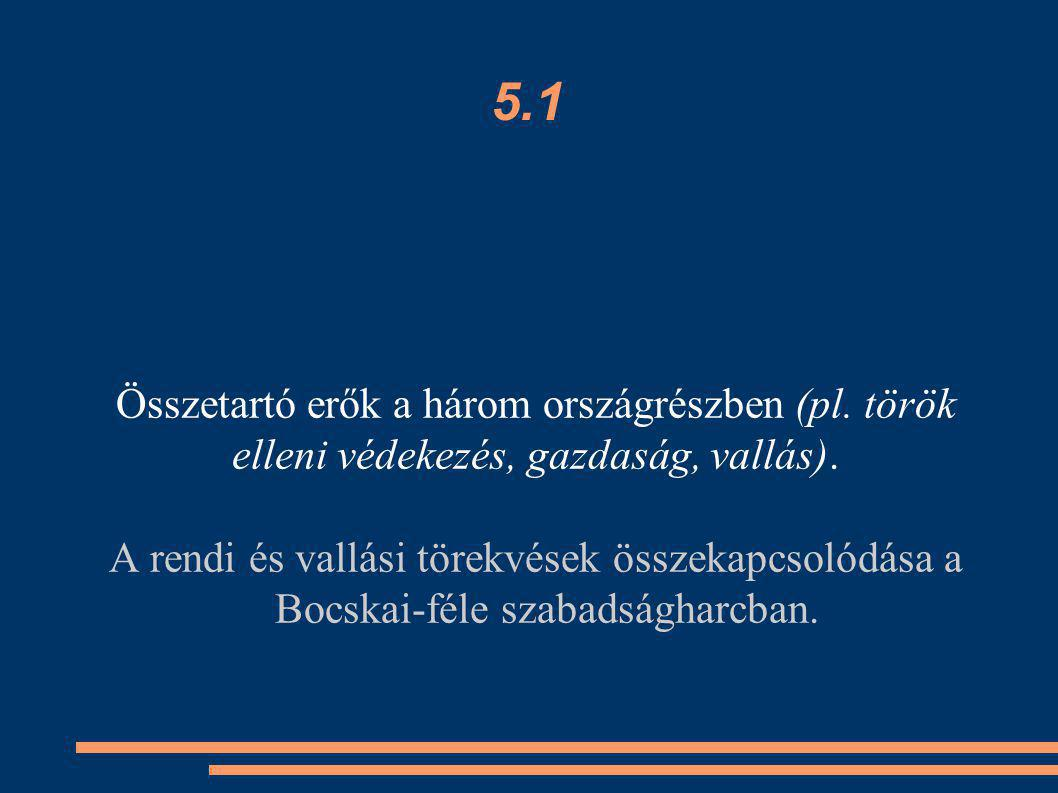 5.1 Összetartó erők a három országrészben (pl. török elleni védekezés, gazdaság, vallás).