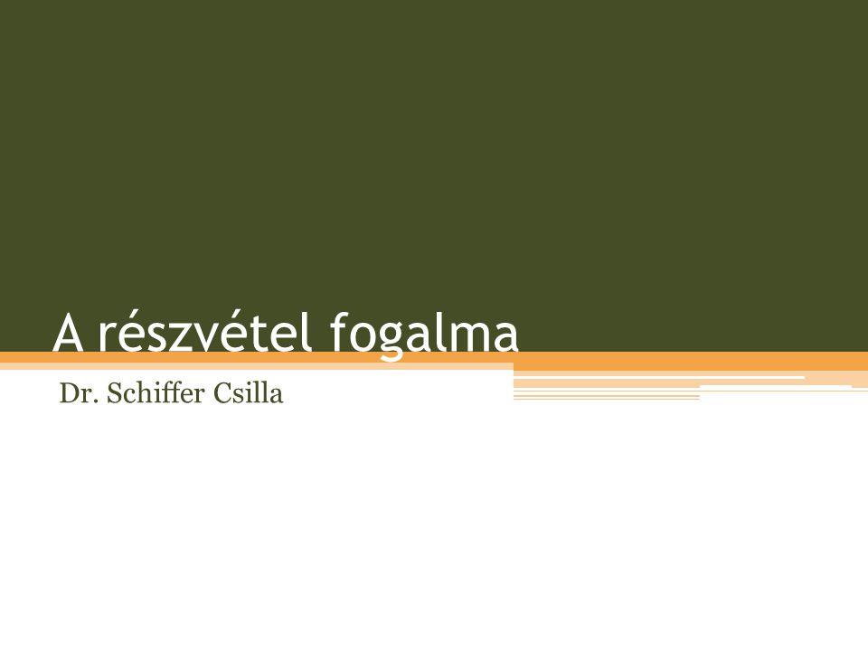 A részvétel fogalma Dr. Schiffer Csilla