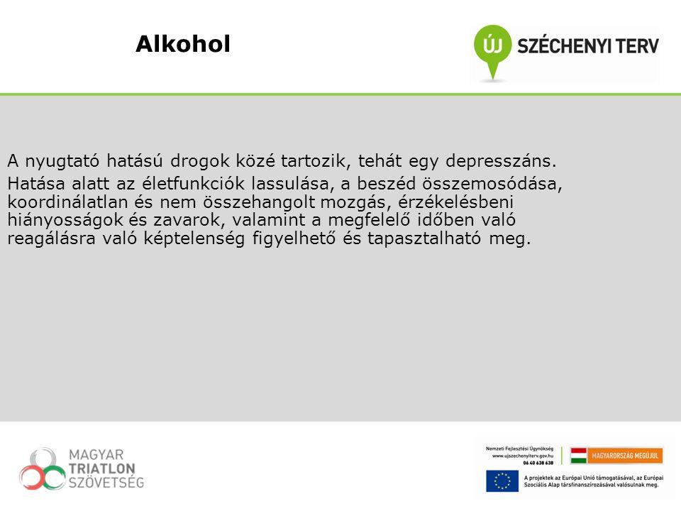 Alkohol A nyugtató hatású drogok közé tartozik, tehát egy depresszáns.