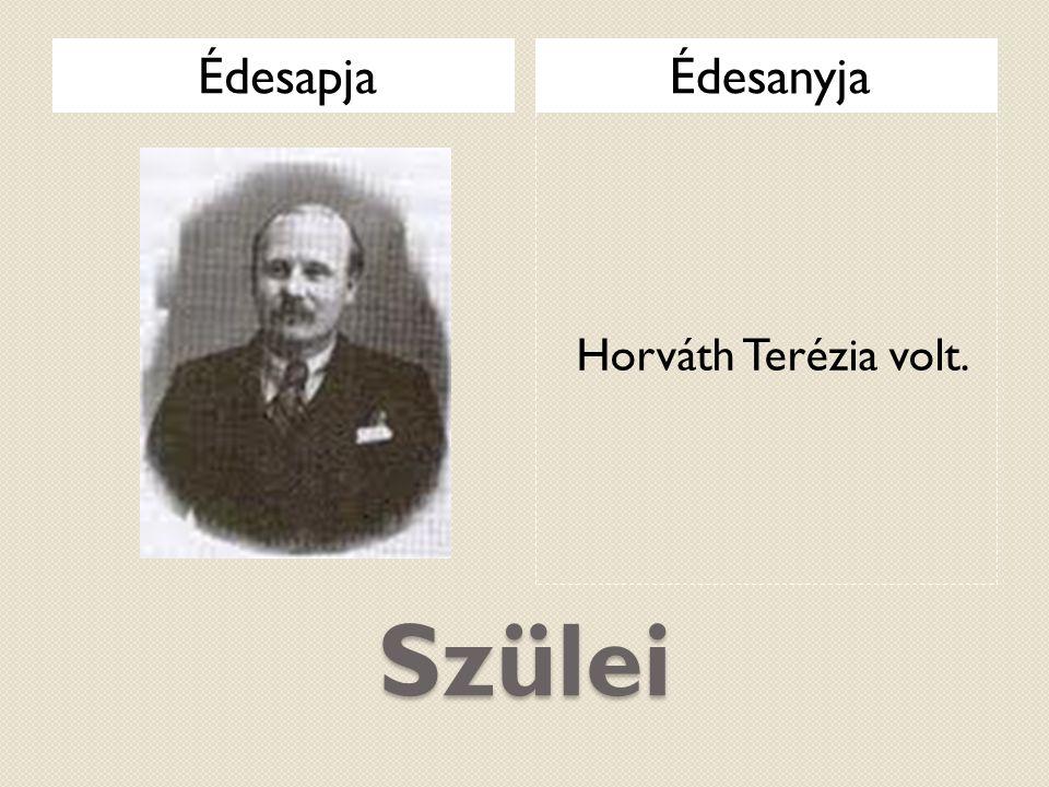 Édesapja Édesanyja Horváth Terézia volt. Szülei