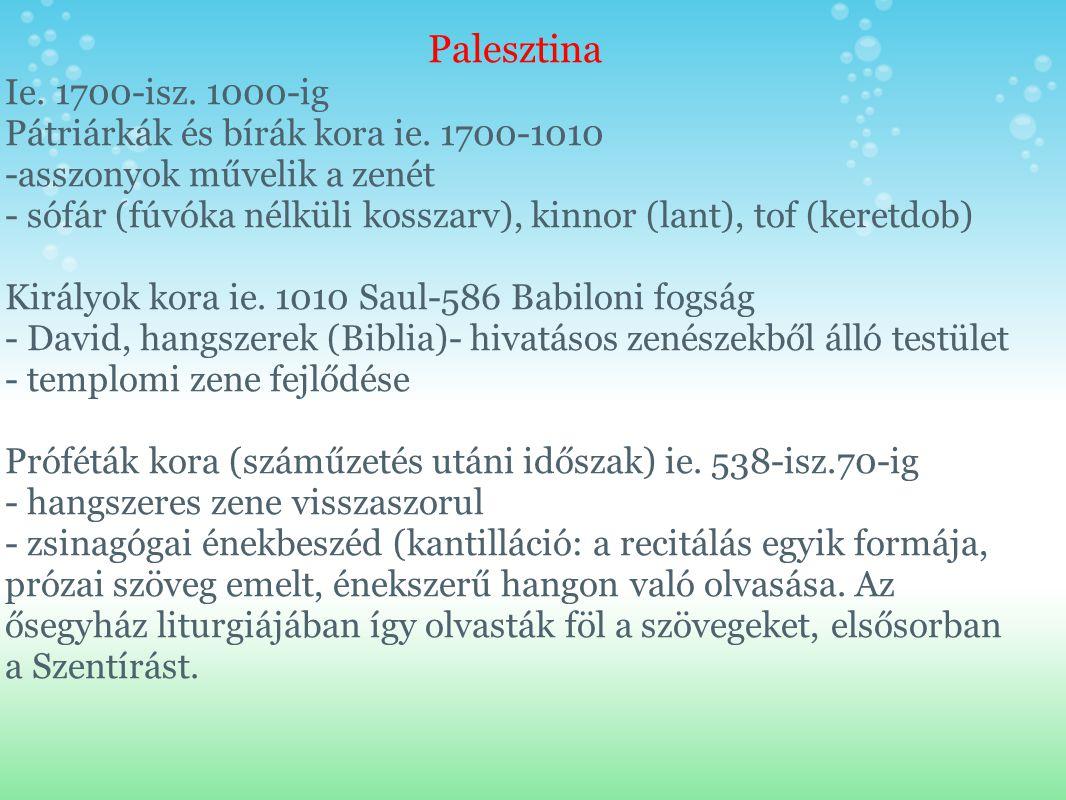 Palesztina Ie. 1700-isz. 1000-ig. Pátriárkák és bírák kora ie. 1700-1010. -asszonyok művelik a zenét.