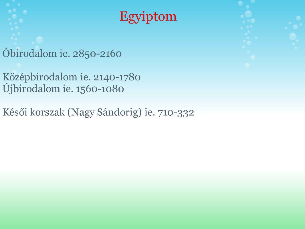 Egyiptom Óbirodalom ie. 2850-2160 Középbirodalom ie. 2140-1780