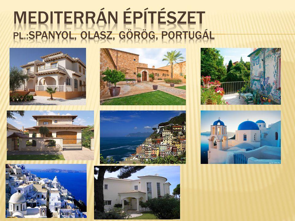 Mediterrán építészet pl.:spanyol, olasz, görög, portugál